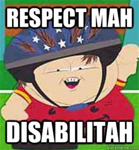 Disability Memes - respect mah disabilitah cartman disability quickmeme