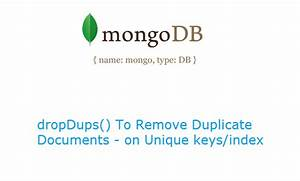 remove duplicate documents mongodb With mongodb remove documents