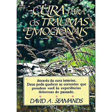 Sua Fé Em Ação: Cura Para Traumas Emocionais - David A ...