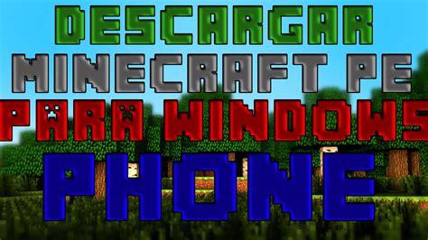 descargar minecraft pe 0 14 0 para windows phone 8 1 y windows 10 mobile ya no funciona