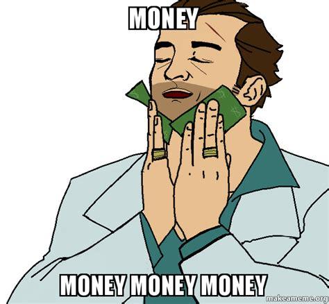 Make Money Meme - money money money money make a meme