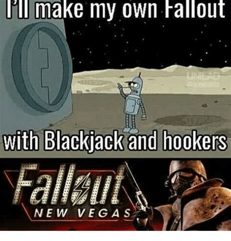 Make My Own Meme With My Own Picture - lill make my own fallout with blackjack and hookers fallallf new veg a s meme on sizzle