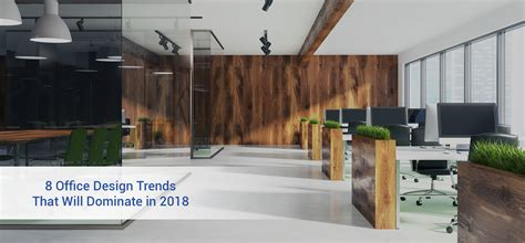 8 Office Design Trends That Will Dominate In 2018