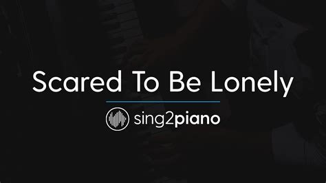 Scared To Be Lonely (piano Karaoke Instrumental) Martin