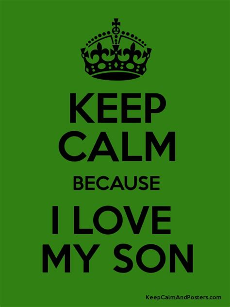 Keep Calm Because I Love My Son  Keep Calm And Posters