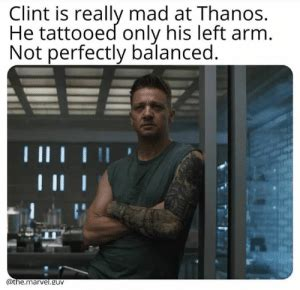 Clint Really Mad Thanos Tattooed Only His Left