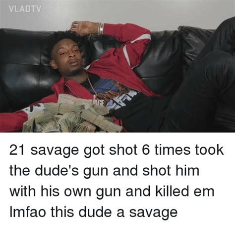21 Savage Memes - vlad tv 21 savage got shot 6 times took the dude s gun and shot him with his own gun and killed