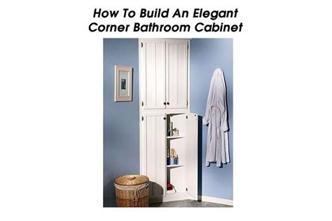 how to build a corner cabinet for a tv how to build an elegant corner bathroom cabinet