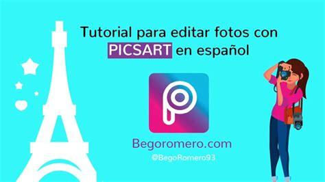 Tutorial Picsart en Español Bego Romero en 2020
