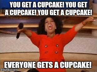 Cupcake Meme - oprah you get a meme imgflip