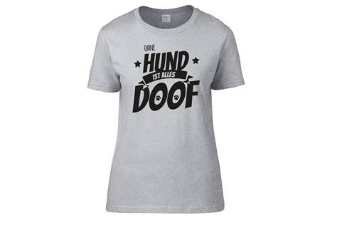 hundespruch  shirt ohne hund ist alles doof  damen