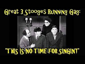 """Great 3 Stooges Running Gag: """"This Is No Time For Singin'!"""""""