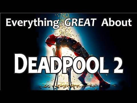 Everything GREAT About Deadpool 2!