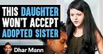 This Daughter Won't Accept Adopted Sister, Ending Is Shocking   Dhar Mann
