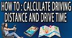 How to Calculate Driving Distance And Drive Time