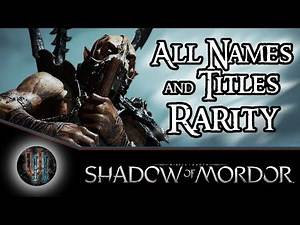Middle-Earth: Shadow of Mordor - All Nemesis Names and Titles + Their Rarity