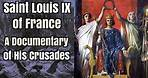 The Crusades of Saint Louis IX of France - A Documentary