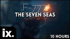 F-777 - The Seven Seas // 10 Hours