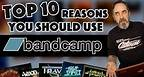 Top 10 Reasons Why You Should Use Bandcamp