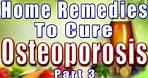 HOME REMEDIES TO CURE OSTEOPOROSIS PART - 3 II ऑस्टियोपोरोसिस के इलाज लिए घरेलू उपचार भाग - 3 II
