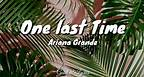 One Last Time - Ariana Grande ( Lyrics )