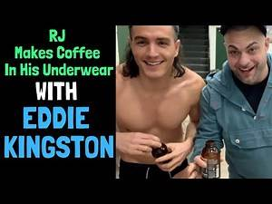 w/ EDDIE KINGSTON - RJ Makes Coffee In His Underwear