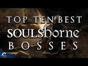 Top 10 Best Bosses in the Souls Series