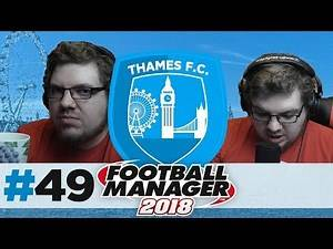 THAMES FC | EPISODE 49 | WHAT COULD GO WRONG?! | FOOTBALL MANAGER 2018