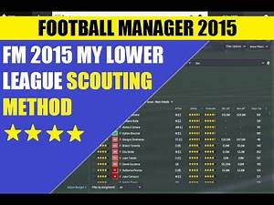 FM 2015 MY LOWER LEAGUE SCOUTING METHOD