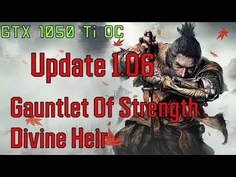 Sekiro Shadows Die Twice Update 1.06 | Gauntlet Of Strength : Divine Heir | GTX 1050 Ti OC | 1080p