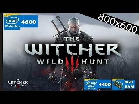 Witcher 3: Wild Hunt | Intel HD 4000 | i5 4460 | 8GB RAM| INTEL HD GAMING! (800x600)