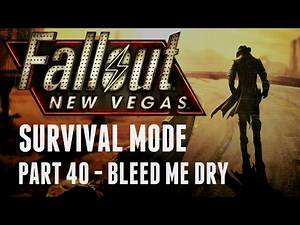 Fallout: New Vegas - Survival Mode - Part 40 - Bleed Me Dry