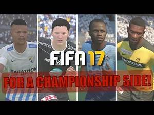 25 AMAZING PLAYERS FOR A CHAMPIONSHIP SIDE | FIFA 17 Career Mode