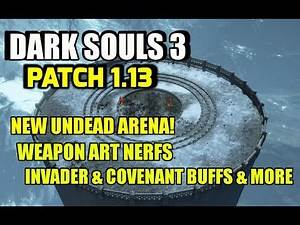 Dark Souls 3 Patch 1.13 New Arena! - Weapon Art Nerfs - Invader and Covenant Buffs & more