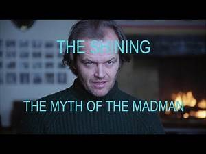 The Shining: Why We Go Insane (The Myth of the Madman)