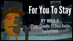 For You To Stay - Mira K (Piggy Boss Battle Soundtrack) Lyric Video