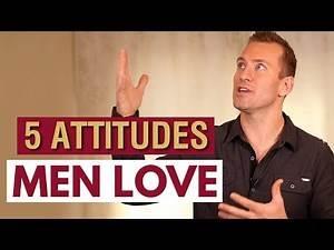 5 Attitudes Men Love About Women