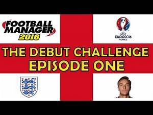 Football Manager 2016 | England - The Debut Challenge! #1 - Selecting the Players