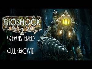 BioShock 2 Remastered - Full Game Movie (All Cutscenes) 1080p, 60fps