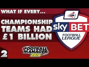 What If Every Championship Team Had £1 Billion? Part 2 - Football Manager 2016 Experiment