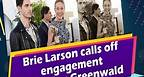Brie Larson calls off engagement with Alex Greenwald