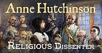 Anne Hutchinson: Religious Dissenter (Religious Freedom in Colonial New England: Part III)