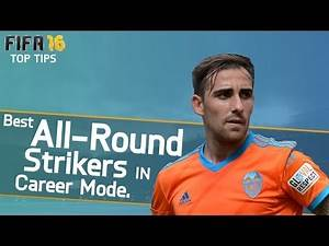 FIFA 16 Top Tips | Best All-Round Strikers In Career Mode!!!