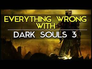 Everything Wrong With Dark Souls 3