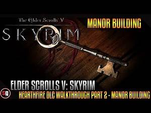 The Elder Scrolls V: Skyrim - Hearthfire DLC Walkthrough Part 2 - Manor Building