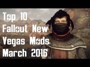Top 10 Fallout New Vegas Mods - March 2016