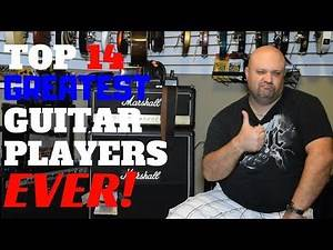 Top 14 Greatest Guitar Players EVER!