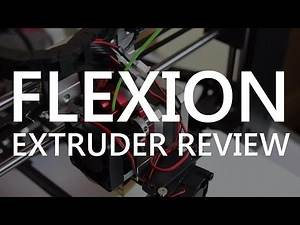 Easily 3D Print Flexible Filaments with the Flexion Extruder - Review