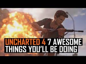 Uncharted 4 - 7 awesome things you'll be doing
