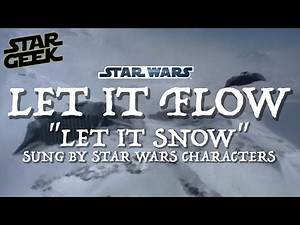 "LET IT FLOW - ""Let it Snow"" sung by Star Wars Characters - Star Geek"